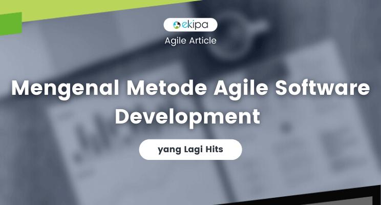 Mengenal Metode Agile Software Development yang Lagi Hits